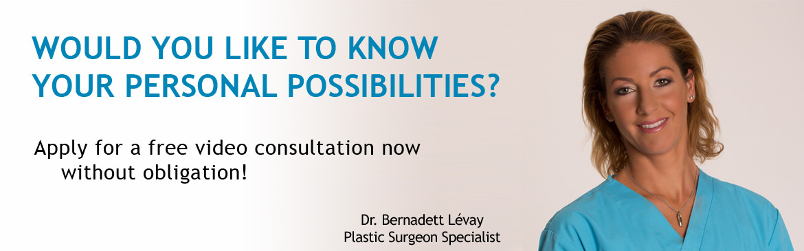 Free personal consultation without obligation. Dr. Bernadett Lévay Plastic Surgeon Specialist will contact you from the first appointment!